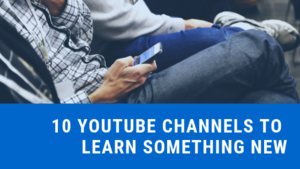 10 YouTube Channels to Learn Something New