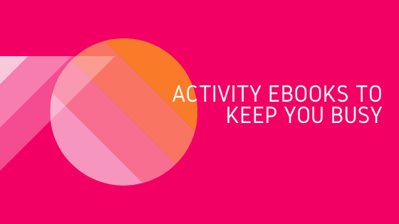 Activity Ebooks to Keep You Busy